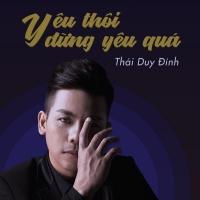 Yêu Thôi Đừng Yêu Quá (Single) - Thái Duy Đỉnh
