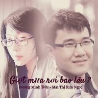Giọt Mưa Rơi Bao Lâu (Single) - NSUT Dương Minh Đức, Mai Thị Kim Ngọc