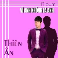 Vì Anh Không Là Anh (Single) - Thiên Ân