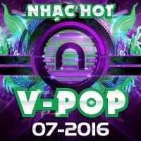 Nhạc Hot Việt Tháng 07/2016 - Various Artists