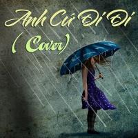 Anh Cứ Đi Đi (Tuyển Tập Cover) - Various Artists