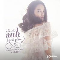 Chỉ Cần Anh Hạnh Phúc (Single) - Phạm Quỳnh Anh