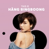 Những Bài Hát Hay Nhất Của Hằng BingBoong - Hằng BingBoong