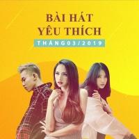 Những Bài Hát Được Yêu Thích Nhất Tháng 03/2019 - Various Artists