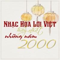 Những Bài Hát Nhạc Hoa Lời Việt Hay Nhất Những Năm 2000