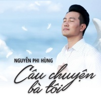 Câu Chuyện Bà Tôi (Single) - Nguyễn Phi Hùng