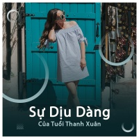Sự Dịu Dàng Của Tuổi Thanh Xuân - Various Artists