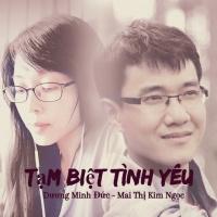 Tạm Biệt Tình Yêu (Single) - Dương Minh Đức, Mai Thị Kim Ngọc
