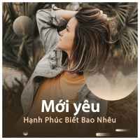 Mới Yêu Hạnh Phúc Biết Bao Nhiêu - Various Artists