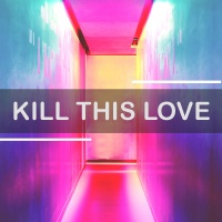 Kill This Love - Various Artists