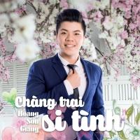 Chàng Trai Si Tình - Hoàng Sơn Giang