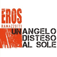 Un Angelo Disteso Al Sole - Eros Ramazzotti