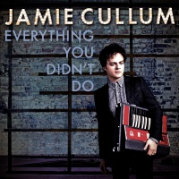 Everything You Didn't Do - Jamie Cullum