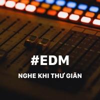 Những Bài Hát EDM Nghe Để Thư Giãn - Various Artists