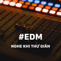 Những Bài Hát EDM Nghe Để Thư Giãn