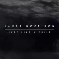 Just Like A Child - James Morrison