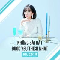Những Bài Hát Được Yêu Thích Nhất Tháng 05/2019 - Various Artists