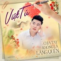 Chia Tay Không Là Lãng Quên (Single) - Việt Tú