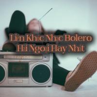 Liên Khúc Nhạc Bolero Hải Ngoại Hay Nhất - Various Artists