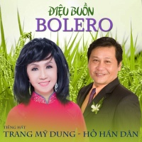 Điệu Buồn Bolero - Trang Mỹ Dung, Hồ Hán Dân