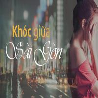Khóc Giữa Sài Gòn - Various Artists