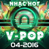 Nhạc Hot Việt Tháng 04/2016 - Various Artists