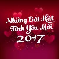 Những Bài Hát Tình Yêu Mới 2017 - Various Artists