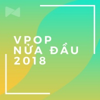 Nhạc Việt Nghe Nhiều Nhất Nửa Đầu 2018 - Various Artists