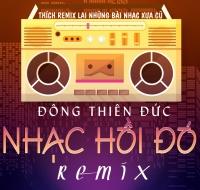 Nhạc Hồi Đó (Remix) - Đông Thiên Đức