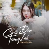 Gửi Đến Tương Lai (Single) - Junki Trần Hòa