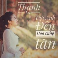 Đợi Anh Đến Hoa Cũng Tàn (Single) - Thanh Lan (Phạm)