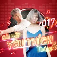 Những Bài Hát Được Yêu Thích Nhất Tháng 06/2017 - Various Artists
