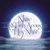 Nhạc Trữ Tình Acoustic Hay Nhất