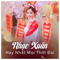 Nhạc Xuân Hay Nhất Mọi Thời Đại - Various Artists