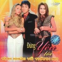 Đừng Yêu Tôi - Tình Khúc Vũ Thành An - Various Artists 1