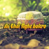 Đi Chơi Nghe Bolero - Various Artists