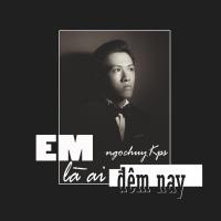 Em Là Ai Đêm Nay (Single) - Ngọc Huy Kps