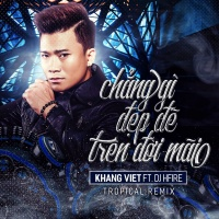 Chẳng Gì Đẹp Đẽ Trên Đời Mãi (Tropical Remix) - Khang Việt