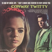 To See My Angel Cry/That's When She Started To Stop Loving You - Conway Twitty