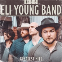 This Is Eli Young Band: Greatest Hits - Eli Young Band