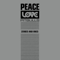 Zeroes And Ones - Peace Love & Pitbulls