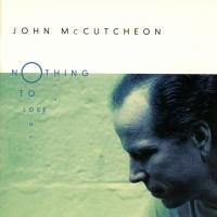 Nothing To Lose - John McCutcheon