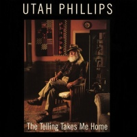 The Telling Takes Me Home - Utah Phillips