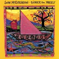 Bigger Than Yourself - John McCutcheon