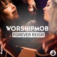 Forever Reign - WorshipMob