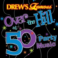 Drew's Famous Over The Hill At 50 Party Music - The Hit Crew