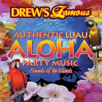 Drew's Famous Presents Authentic Luau Aloha Party Music: Sounds Of The Islands - The Hit Crew