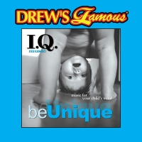Drew's Famous I.Q. Music for Your Child's Mind: Be Unique - The Hit Crew