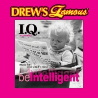 Drew's Famous I.Q. Music For Your Child's Mind: Be Intelligent - The Hit Crew
