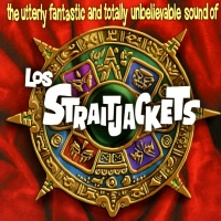 The Utterly Fantastic And Totally Unbelievable Sound Of Los Straitjackets - Los Straitjackets